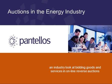 Auctions in the Energy Industry an industry look at bidding goods and services in on-line reverse auctions.