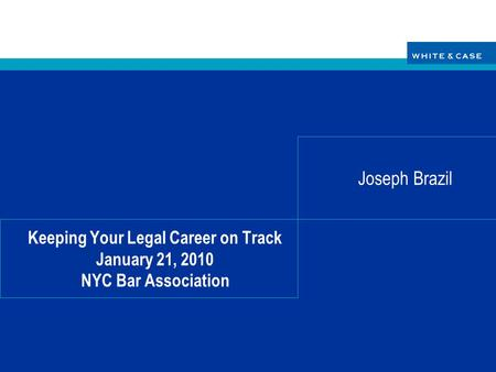 Keeping Your Legal Career on Track January 21, 2010 NYC Bar Association Joseph Brazil.