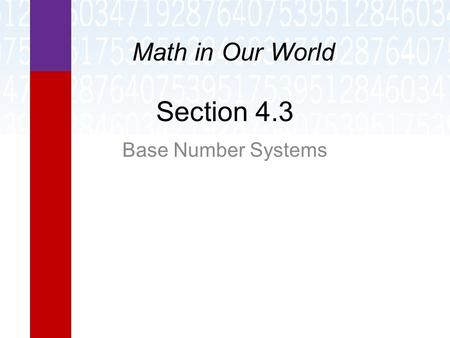 Math in Our World Section 4.3 Base Number Systems.