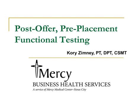 Post-Offer, Pre-Placement Functional Testing Kory Zimney, PT, DPT, CSMT.