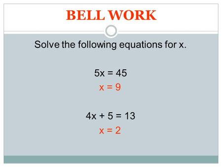 Solve the following equations for x. 5x = 45 4x + 5 = 13