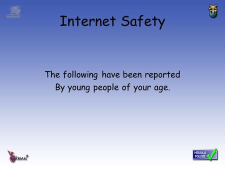 Internet Safety The following have been reported By young people of your age.