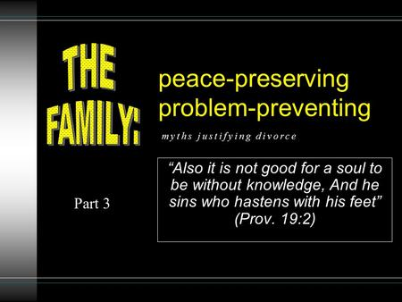 "Peace-preserving problem-preventing ""Also it is not good for a soul to be without knowledge, And he sins who hastens with his feet"" (Prov. 19:2) Part 3."