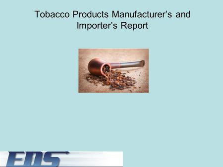Tobacco Products Manufacturer's and Importer's Report.