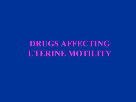 DRUGS AFFECTING UTERINE MOTILITY