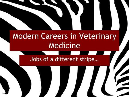 Modern Careers in Veterinary Medicine Jobs of a different stripe…