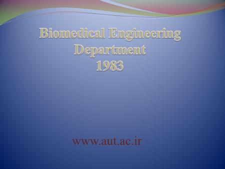 Www.aut.ac.ir. Professor Farzad Tohidkhah Head of the Biomedical Engineering Department.