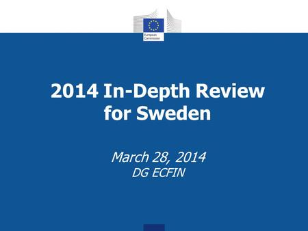 2014 In-Depth Review for Sweden March 28, 2014 DG ECFIN.