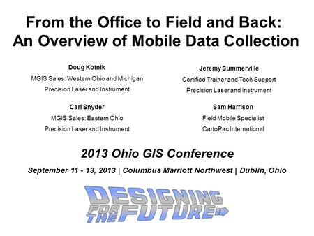 From the Office to Field and Back: An Overview of Mobile Data Collection Doug Kotnik MGIS Sales: Western Ohio and Michigan Precision Laser and Instrument.