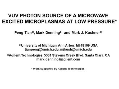 VUV PHOTON SOURCE OF A MICROWAVE EXCITED MICROPLASMAS AT LOW PRESSURE* Peng Tian a), Mark Denning b) and Mark J. Kushner a) a) University of Michigan,