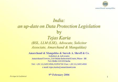 Privileged & Confidential 1 India: an up-date on Data Protection Legislation by Tejas Karia (BSL, LLM (LSE), Advocate, Solicitor Associate, Amarchand &