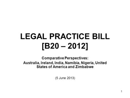 1 LEGAL PRACTICE BILL [B20 – 2012] Comparative Perspectives: Australia, Ireland, <strong>India</strong>, Namibia, Nigeria, United States <strong>of</strong> America and Zimbabwe (5 June.