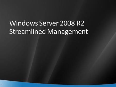1 Windows Server 2008 R2 Streamlined Management. 2 Agenda Today's IT Challenges Streamlined Management Datacenter Automation Management Infrastructure.