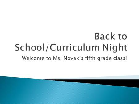 Welcome to Ms. Novak's fifth grade class!.  Daily Schedule  Math concepts  Language Arts  Social Studies  Science  Management system  Homework.