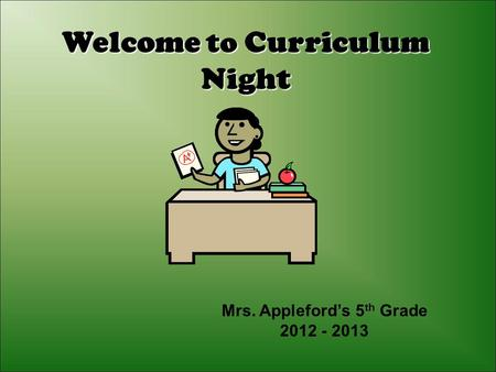 Welcome to Curriculum Night Mrs. Appleford's 5 th Grade 2012 - 2013.
