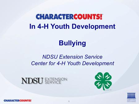 1 In 4-H Youth Development Bullying NDSU Extension Service Center for 4-H Youth Development.