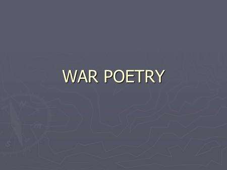 WAR POETRY. War Poetry War poems were written by men and women during and after most wars. They were written by people both directly involved in fighting.