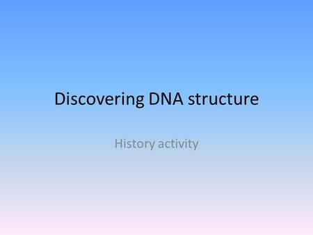Discovering DNA structure History activity. Erwin Chargaff Worked with numbers of chemical molecules Look at the molecules in your bag – These are VERY.