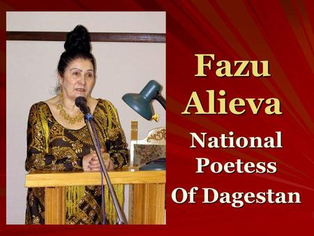 Fazu Alieva National Poetess Of Dagestan. Fazu Alieva was born on December 5, 1932 in a mountainous village of Ghinichoutl, in Khounzakh region in the.