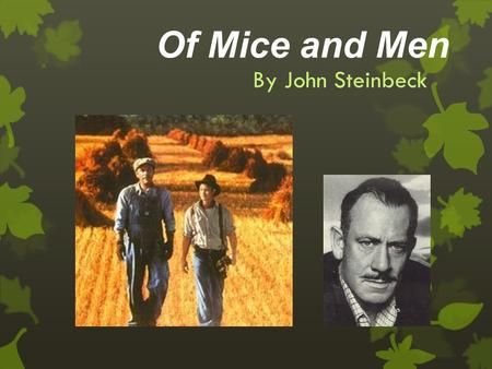analyzing of mice and men by john steinbeck John steinbeck's of mice and men is a parable about what it means to be human steinbeck's story of george and lennie's ambition of owning their own ranch, and the obstacles that stand in the way of that ambition, reveal the nature of dreams, dignity, loneliness, and sacrifice.