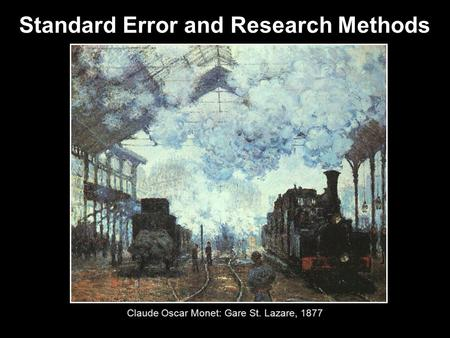 Claude Oscar Monet: Gare St. Lazare, 1877 Standard Error and Research Methods.