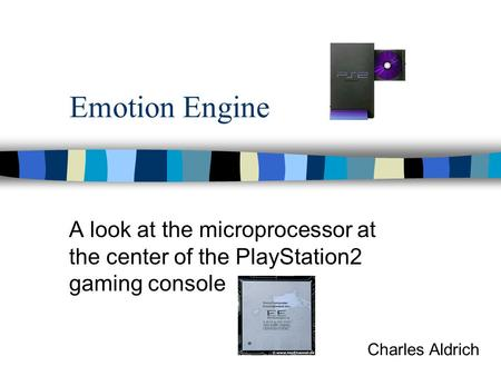 Emotion Engine A look at the microprocessor at the center of the PlayStation2 gaming console Charles Aldrich.