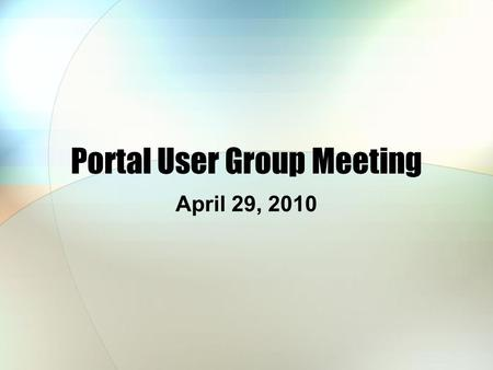 Portal User Group Meeting April 29, 2010. Agenda Welcome Accessibility Committee Updates & Reminders DSF.Net Portal Upgrade LMS Demonstration Open Discussion.
