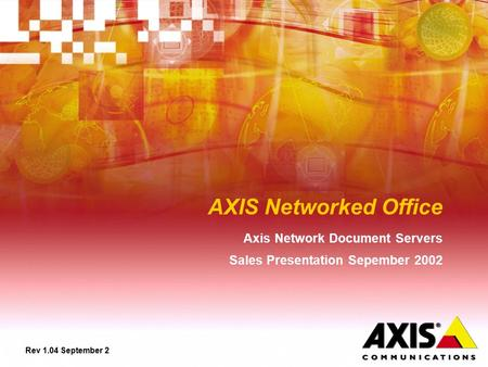 AXIS Networked Office Axis Network Document Servers Sales Presentation Sepember 2002 Rev 1.04 September 2.