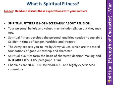 SPIRITUAL FITNESS IS NOT NECESSARILY ABOUT RELIGION. Your personal beliefs and values may include religion but they may not. Spiritual fitness develops.