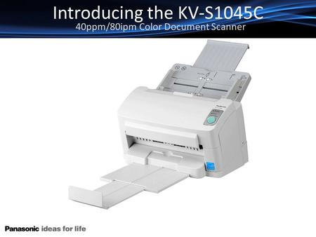 Introducing the KV-S1045C 40ppm/80ipm Color Document Scanner.