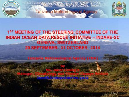 1 ST MEETING OF THE STEERING COMMITTEE OF THE INDIAN OCEAN DATA RESCUE INITIATIVE – INDARE-SC GENEVA, SWITZERLAND 29 SEPTEMBER- 01 OCTOBER, 2014 Tanzania.