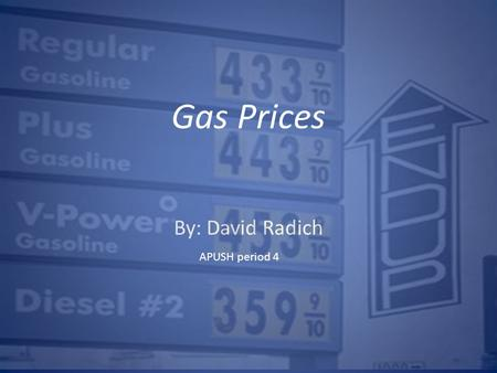 By: David Radich Gas Prices APUSH period 4. Gas prices are rising due to inflation, high demand rates in the United States, and currently because the.
