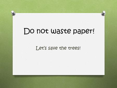Do not waste paper! Let's save the trees!. Buy most of your school books from your older friends There is an annual school market where you can exchange.