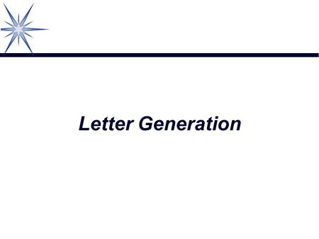 Letter Generation. ‰ Letter Generation overview ‰ Dissecting and defining a letter ‰ Letter Generation variables ‰ Letter Generation Variable extract.