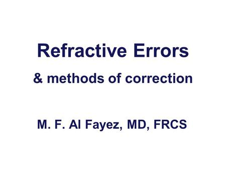 Refractive Errors & methods of correction M. F. Al Fayez, MD, FRCS.