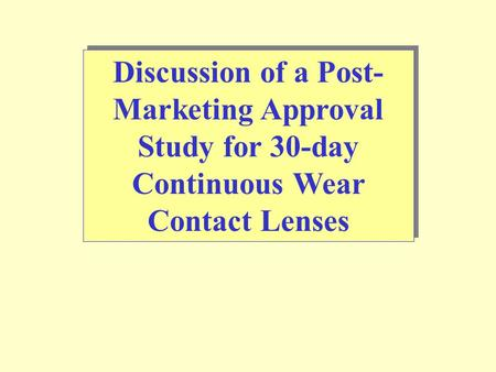 Discussion of a Post- Marketing Approval Study for 30-day Continuous Wear Contact Lenses.