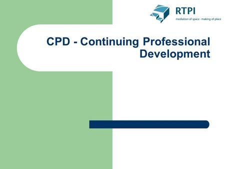 "CPD - Continuing Professional Development. Continuing Professional Development (CPD) ""Members shall take all reasonable steps to maintain their professional."