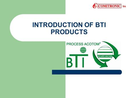 INTRODUCTION OF BTI PRODUCTS STRATEGY ON SELLING BTI This presentation is designed to : Aid you in selling BTI products Understanding the advantages.