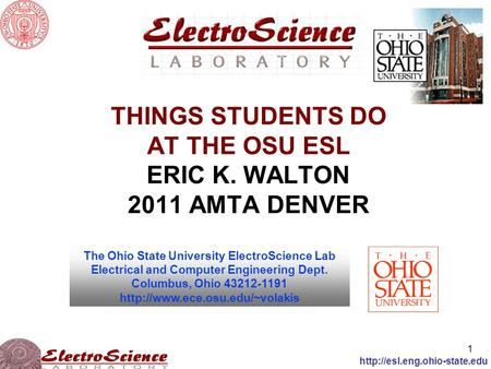 1  THINGS STUDENTS DO AT THE OSU ESL ERIC K. WALTON 2011 AMTA DENVER The Ohio State University ElectroScience Lab Electrical.