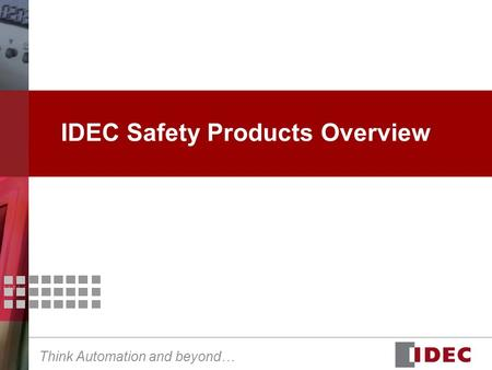 Think Automation and beyond… IDEC Safety Products Overview.
