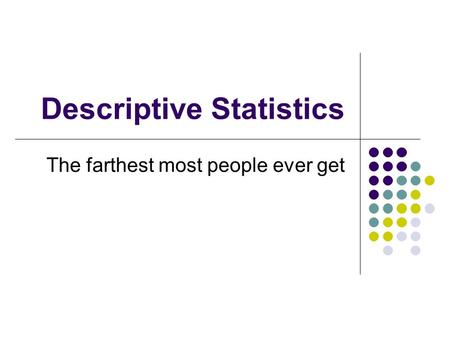 Descriptive Statistics The farthest most people ever get.