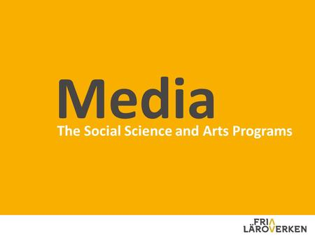 The Social Science and Arts Programs Media. 2003 THE SCHOOL WAS ESTABLISHED 32 NUMBER OF TEACHERS 100 % REAL-LIFE LEARNING 100 % INNOVATIVE DIGITAL TOOLS.