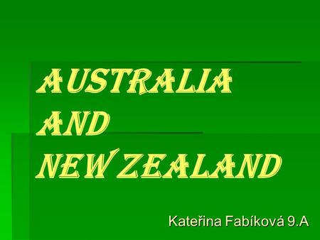AUSTRALIA AND NEW ZEALAND Kateřina Fabíková 9.A. Map of Australia Australia is the biggest island in the world. Map of New Zealand New Zealand is made.