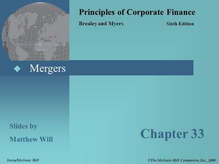  Mergers Principles of Corporate Finance Brealey and Myers Sixth Edition Slides by Matthew Will Chapter 33 © The McGraw-Hill Companies, Inc., 2000 Irwin/McGraw.