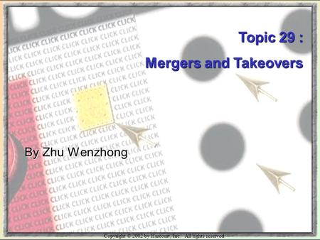 Copyright © 2002 by Harcourt, Inc. All rights reserved. Topic 29 : Mergers and Takeovers By Zhu Wenzhong.