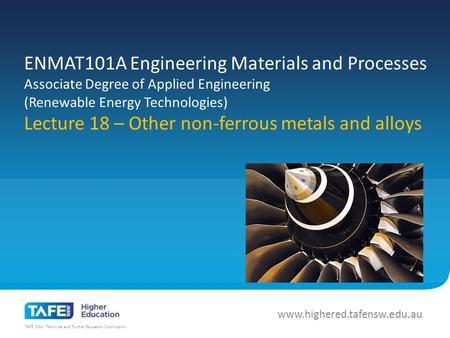 TAFE NSW -Technical and Further Education Commission www.highered.tafensw.edu.au ENMAT101A Engineering Materials and Processes Associate Degree of Applied.