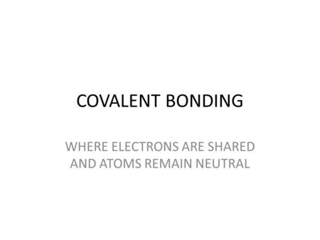 COVALENT BONDING WHERE ELECTRONS ARE SHARED AND ATOMS REMAIN NEUTRAL.