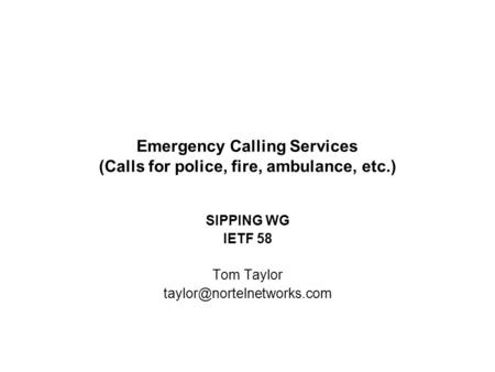Emergency Calling Services (Calls for police, fire, ambulance, etc.) SIPPING WG IETF 58 Tom Taylor