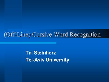 (Off-Line) Cursive Word Recognition Tal Steinherz Tel-Aviv University.