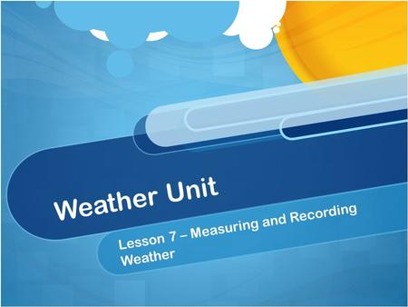 Weather Unit Lesson 7 – Measuring and Recording Weather.